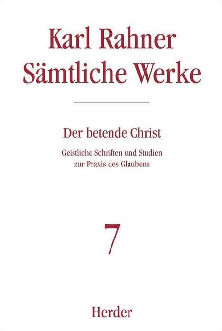 Sämtliche Werke 7. Geistliche Schriften. Von der Not und dem Segen des Gebets als Buch von Karl Rahner