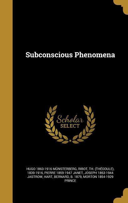 SUBCONSCIOUS PHENOMENA als Buch von Hugo 1863-1916 Munsterberg, Pierre 1859-1947 Janet