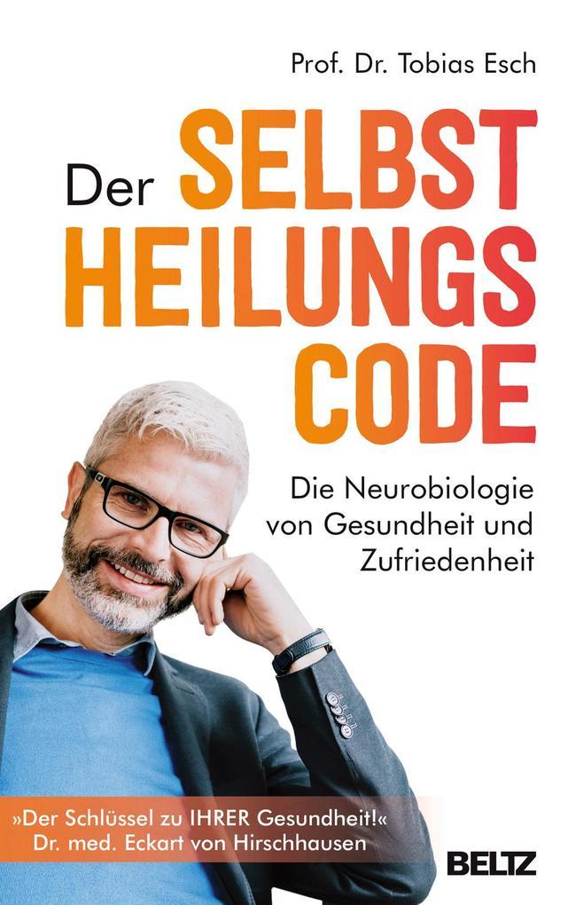 Der Selbstheilungscode als Buch von Tobias Esch, Eckart von Hirschhausen