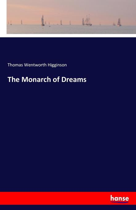 The Monarch of Dreams als Buch von Thomas Wentworth Higginson