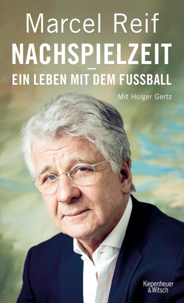 Nachspielzeit - ein Leben mit dem Fußball als Buch von Marcel Reif, Holger Gertz