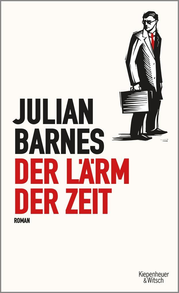 Der Lärm der Zeit als Buch von Julian Barnes