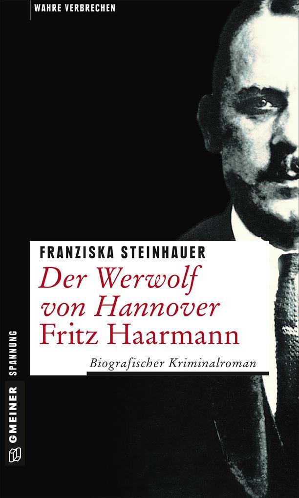 Der Werwolf von Hannover - Fritz Haarmann als Taschenbuch von Franziska Steinhauer