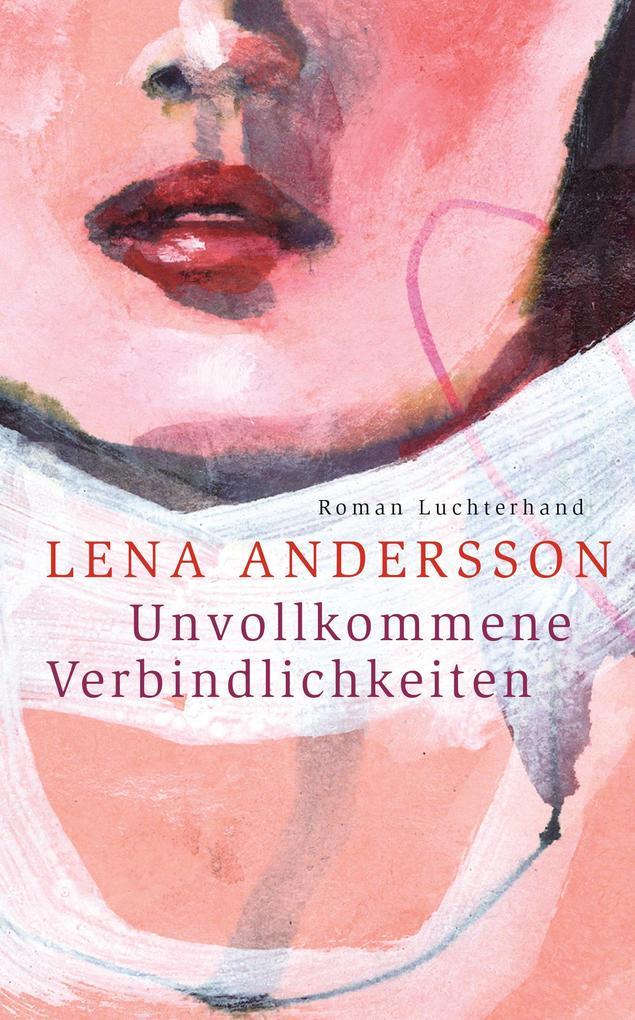 Unvollkommene Verbindlichkeiten als Buch von Lena Andersson