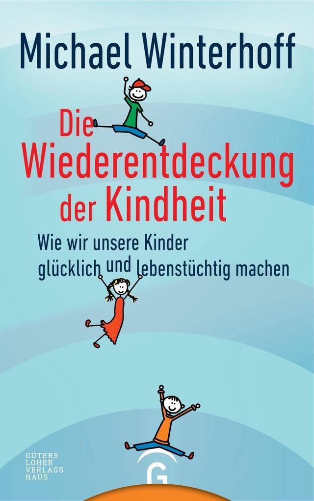 Die Wiederentdeckung der Kindheit als Buch von Michael Winterhoff