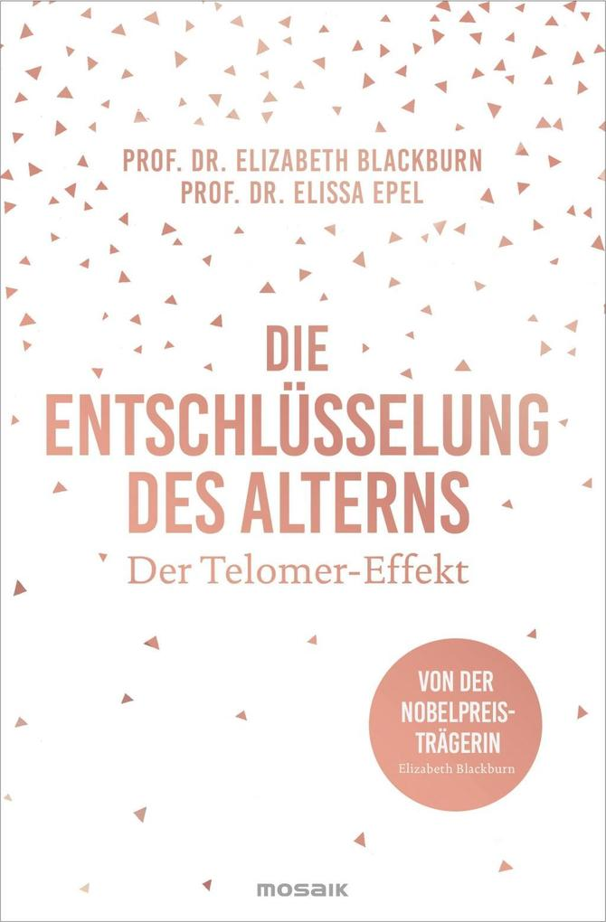 Die Entschlüsselung des Alterns als Buch von Elizabeth Blackburn, Elissa Epel