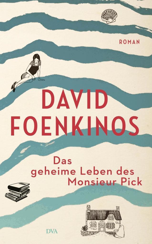 Das geheime Leben des Monsieur Pick als Buch von David Foenkinos