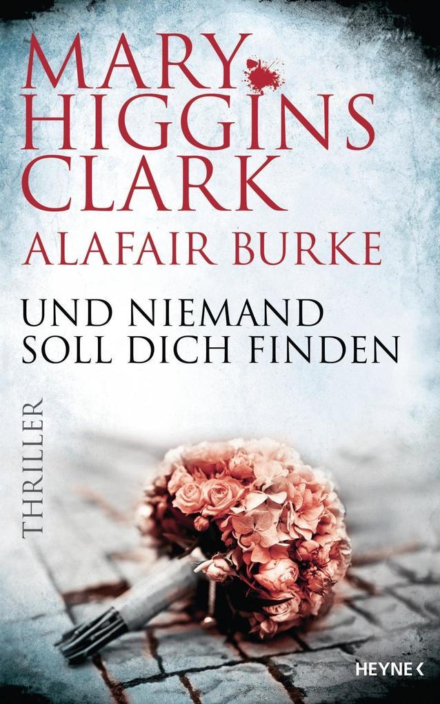 Und niemand soll dich finden als Buch von Mary Higgins Clark, Alafair Burke