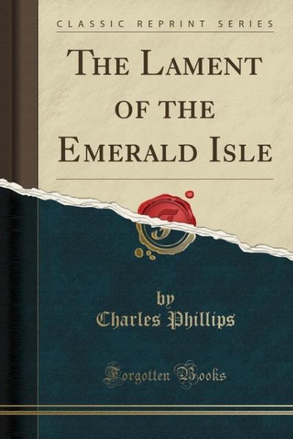 The Lament of the Emerald Isle (Classic Reprint) als Taschenbuch von Charles Phillips