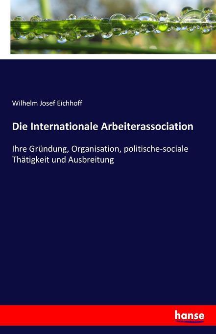 Die Internationale Arbeiterassociation als Buch von Wilhelm Josef Eichhoff