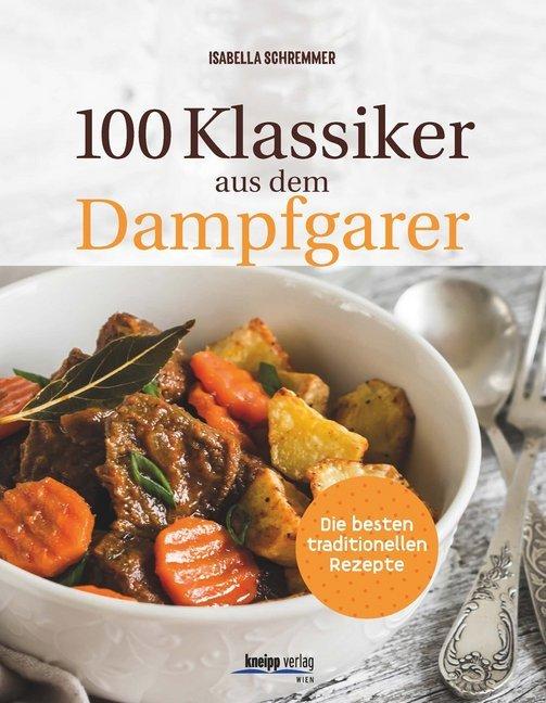 100 Klassiker aus dem Dampfgarer als Buch von Isabella Schremmer