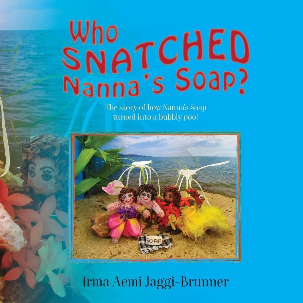 Who Snatched Nannas Soap als Taschenbuch von Irma Aemi Jaggi-Brunner