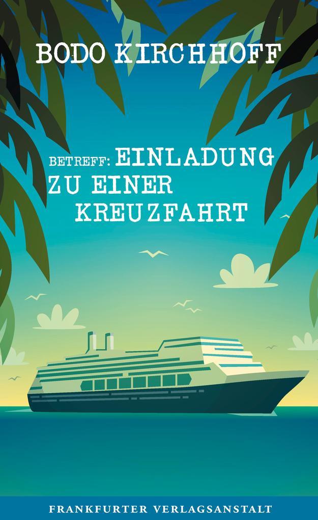 Betreff: Einladung zu einer Kreuzfahrt als Buch von Bodo Kirchhoff