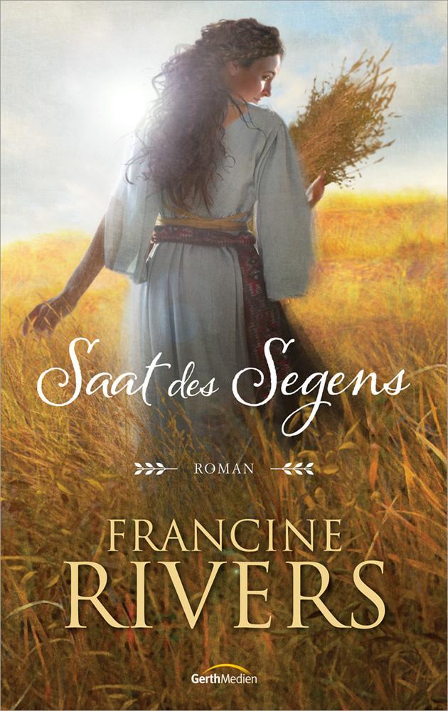 Saat des Segens als Buch von Francine Rivers
