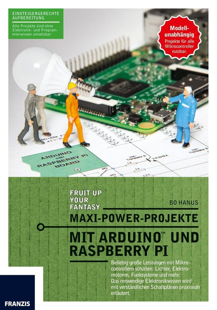 Maxi Power Projekte mit ArduinoTM und Raspberry Pi als Buch von Bo Hanus