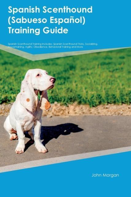 Spanish Scenthound (Sabueso Espa±ol) Training Guide Spanish Scenthound Training Includes als Taschenbuch von Connor Clark