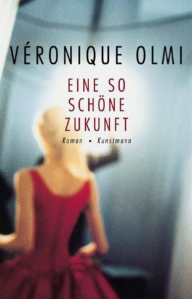 Eine so schöne Zukunft als Buch von Veronique Olmi