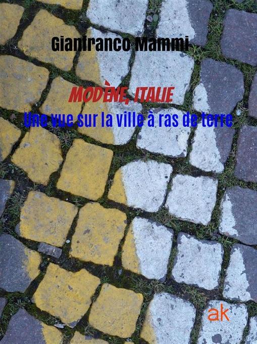 Modène Italie. Une vue sur la ville à ras de terre als eBook von Gianfranco Mammi