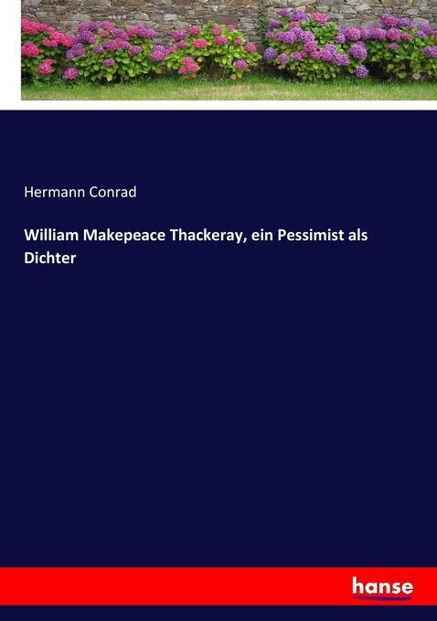 William Makepeace Thackeray, ein Pessimist als Dichter als Buch von Hermann Conrad
