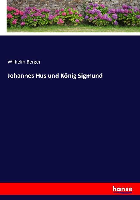 Johannes Hus und König Sigmund als Buch von Wilhelm Berger