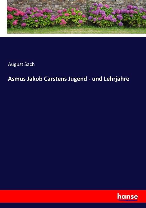 Asmus Jakob Carstens Jugend - und Lehrjahre als Buch von August Sach