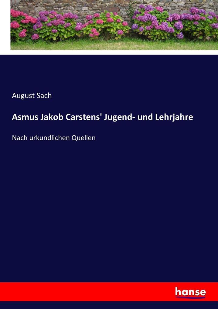 Asmus Jakob Carstens' Jugend- und Lehrjahre als Buch von August Sach