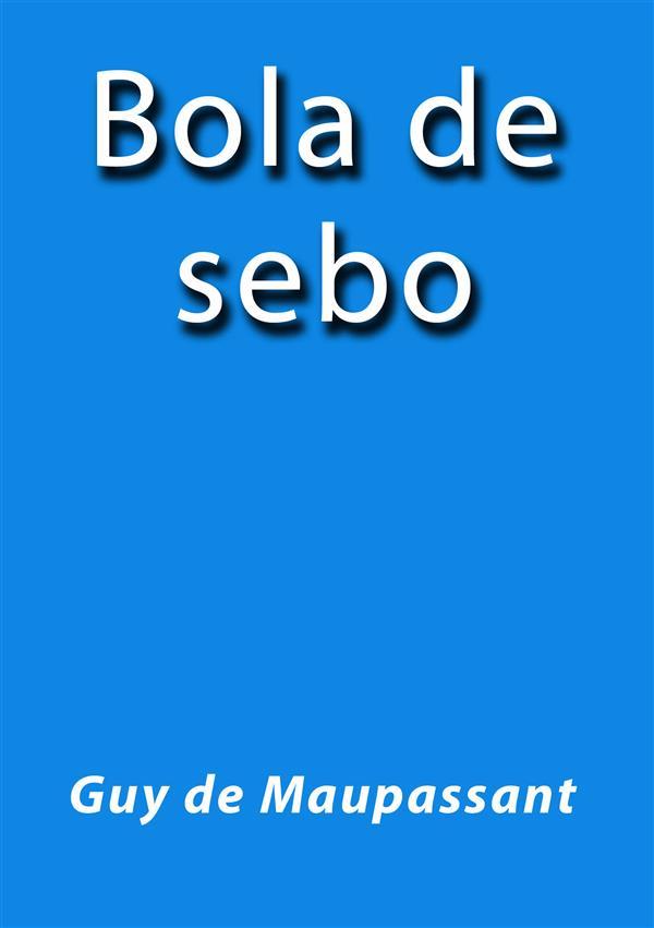 Bola de sebo als eBook von Guy de Maupassant, Guy de Maupassant