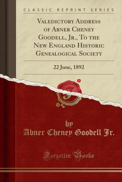 Valedictory Address of Abner Cheney Goodell, Jr., To the New England Historic Genealogical Society als Taschenbuch von Abner Cheney Goodell Jr.