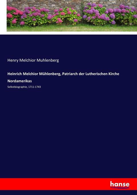 Heinrich Melchior Mühlenberg, Patriarch der Lutherischen Kirche Nordamerikas als Buch von Henry Melchior Muhlenberg