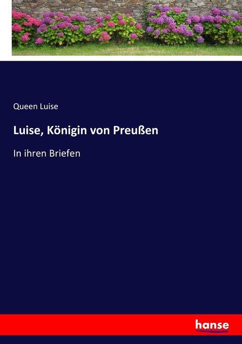 Luise, Königin von Preußen als Buch von Queen Luise