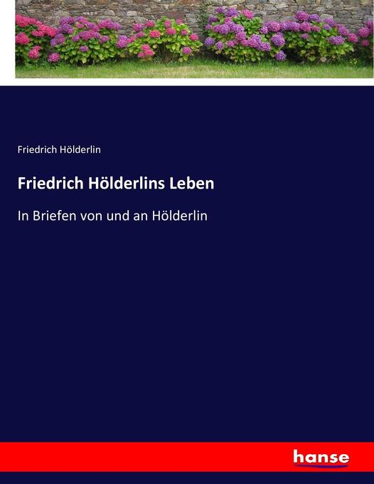 Friedrich Hölderlins Leben als Buch von Friedrich Hölderlin