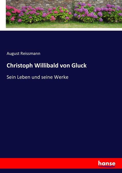 Christoph Willibald von Gluck als Buch von August Reissmann