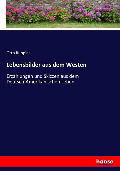 Lebensbilder aus dem Westen als Buch von Otto Ruppins