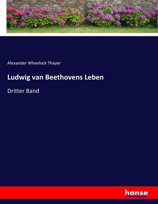 Ludwig van Beethovens Leben als Buch von Alexander Wheelock Thayer