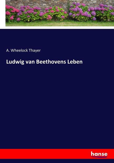 Ludwig van Beethovens Leben als Buch von A. Wheelock Thayer