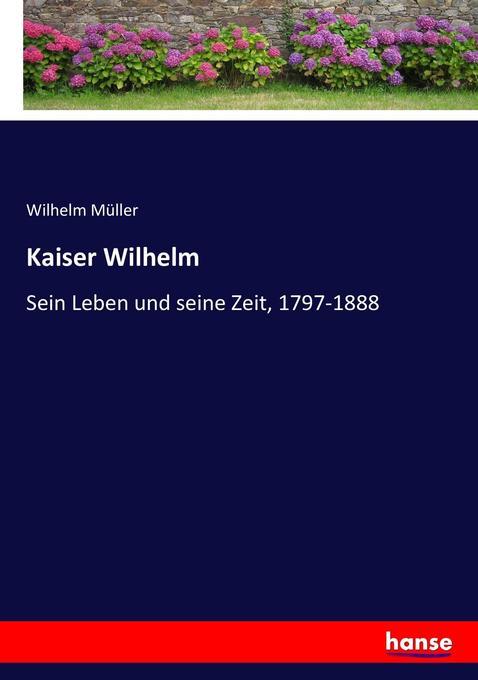 Kaiser Wilhelm als Buch von Wilhelm Müller