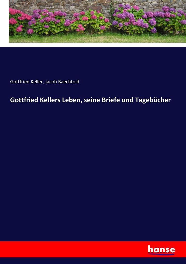 Gottfried Kellers Leben, seine Briefe und Tagebücher als Buch von Jacob Baechtold, Gottfried Keller