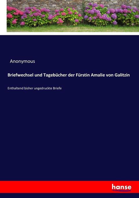 Briefwechsel und Tagebücher der Fürstin Amalie von Galitzin als Buch von Anonymous