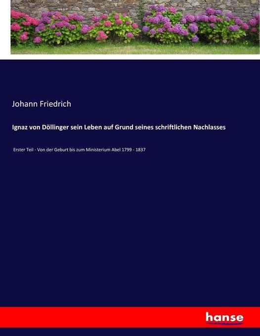 Ignaz von Döllinger sein Leben auf Grund seines schriftlichen Nachlasses als Buch von Johann Friedrich