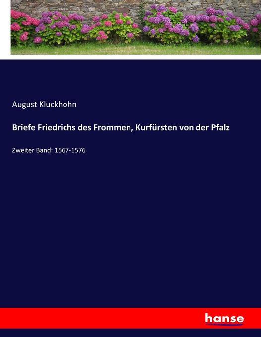 Briefe Friedrichs des Frommen, Kurfürsten von der Pfalz als Buch von August Kluckhohn