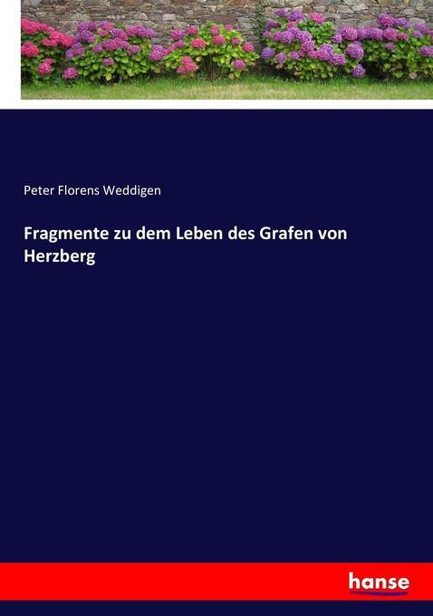 Fragmente zu dem Leben des Grafen von Herzberg als Buch von Peter Florens Weddigen