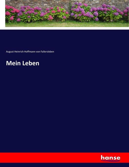 Mein Leben als Buch von August Heinrich Hoffmann von Fallersleben