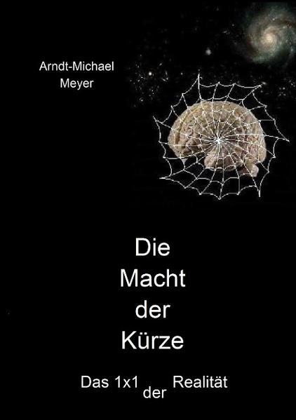 Die Macht der Kürze als Buch von Arndt-Michael Meyer
