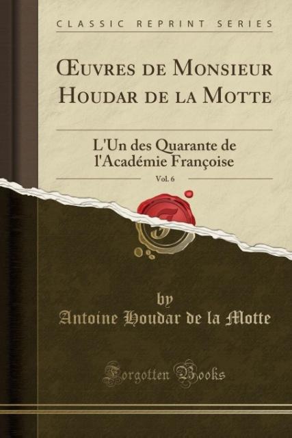 OEuvres de Monsieur Houdar de la Motte, Vol. 6 ...
