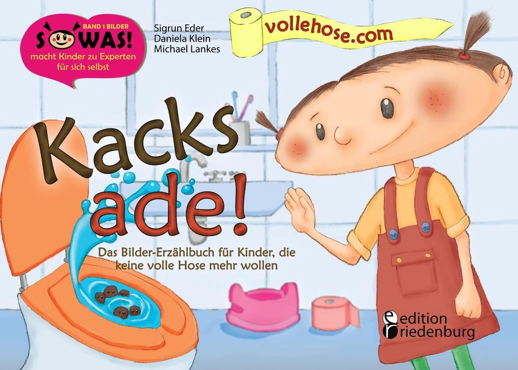 Kacks ade Das Bilder-Erzählbuch für Kinder die keine volle Hose mehr wollen als Buch von Michael Lankes Sigrun Eder Daniela Klein