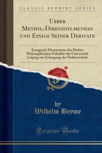 Ueber Methyl-Dibenzoylmethan und Einige Seiner Derivate als Taschenbuch von Wilhelm Beyme