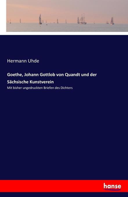 Goethe Johann Gottlob von Quandt und der Sächsische Kunstverein als Buch von Hermann Uhde