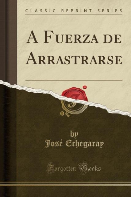 A Fuerza de Arrastrarse (Classic Reprint) als T...