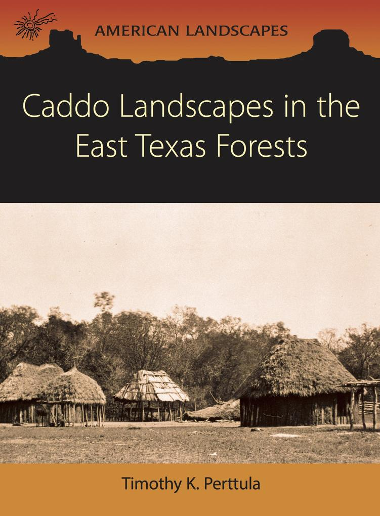 Caddo Landscapes in the East Texas Forests als ...