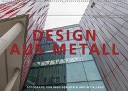 Design aus Metall. Fotografie von Ingo Gerlach und AMS Metallbau Wandkalender 2018 DIN A2 quer